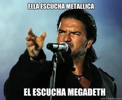 Metallica Meme - ella escucha metallica el escucha megadeth ricardo arjona meme