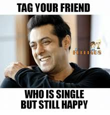 Tag A Friend Meme - tag your friend feeling o who is single but still happy meme on
