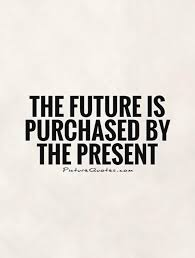 the future is purchased by the present picture quotes