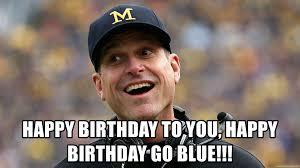 Jim Harbaugh Memes - happy birthday to you happy birthday go blue jim harbaugh