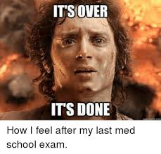 Done With School Meme - its over done its how i feel after my last med school exam school
