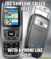 tag someone called faye with a phone like this make a meme