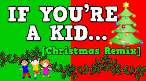 if you u0027re a kid christmas remix december song for kids youtube