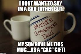 Bad Father Meme - good or bad dad imgflip