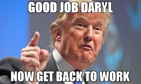 Get Back To Work Meme - good job daryl now get back to work meme donald trump 67894