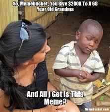 K Meme - so memebucket you give 200k to a 68 year old grandma create