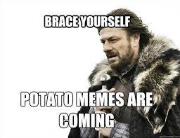 Funny Potato Memes - brace yourself potato memes are coming brace yourself solo queue
