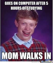 Funny Memes For Moms - goes on computer after 5 hours of studying mom walks in funny meme