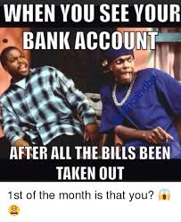 1st Of The Month Meme - when you see your bank account after all the bills been taken out