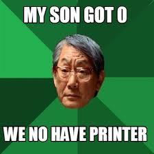 Printer Meme - meme creator my son got 0 we no have printer meme generator at