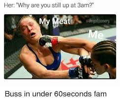 Who Still Up Meme - her why are you still up at 3am my meat qkingofcoonery buss in