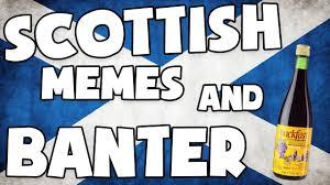 Scottish Memes - scottish memes and banter youtube