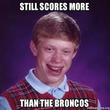 Broncos Suck Meme - still scores more than the broncos broncos suck make a meme