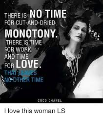 Coco Chanel Meme - there is no time for cut and dried monotony there istime for work