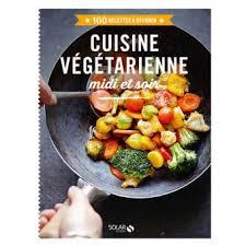 que cuisiner ce soir cuisine végétarienne midi et soir 100 recettes à dévorer broché