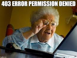 Denied Meme - grandma finds the internet meme imgflip