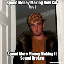 Fast Meme - spend money making new car fast create your own meme