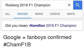 Google Did You Mean Meme - rosberg 2016 f1 chion all images news videos maps did you mean