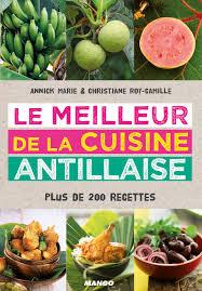 les recettes de babette cuisine antillaise amazon fr le meilleur de la cuisine antillaise plus de 200