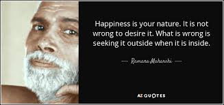 Seeking Not Ramana Maharshi Quote Happiness Is Your Nature It Is Not Wrong
