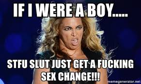 Stfu Meme Generator - if i were a boy stfu slut just get a fucking sex change