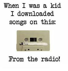 when i was a kid i downloaded songs on this from the radio meme