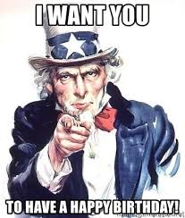 Uncle Sam Meme Generator - i want you to have a happy birthday uncle sam meme generator