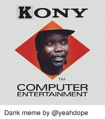 Kony Meme - kony tm commputer entertainment dank meme by dank meme on me me