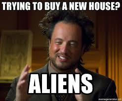 Meme Generator Aliens Guy - trying to buy a new house aliens aliens guy meme meme generator
