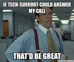 Tech Support Memes - tech support could answer my call
