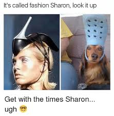 Fashion Meme - it s called fashion sharon look it up get with the times sharon