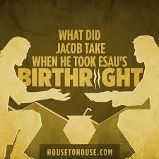 what did jacob take when he took esau u0027s birthright house to