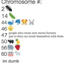 Create New Meme - chromosome 2 46 people who create new meme formats just so thev