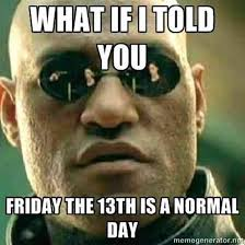 Friday The 13th Memes - very superstitious 13 hilarious friday 13th memes that will make