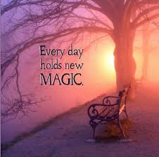 every day holds new magic picture quotes