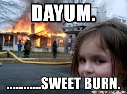 Dayum Girl Meme - dayum sweet burn disaster girl meme generator