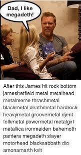 Djent Meme - dad i like megadeth after this james hit rock bottom jameshetfield
