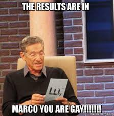 Marco Meme - the results are in marco you are gay maury povich lie