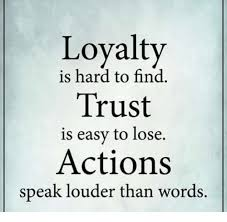 Loyalty Meme - loyalty is hard to find trust is easy to lose actions speak louder