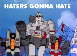 Transformers Meme - transformers haters gonna hate know your meme
