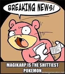 Magikarp Meme - magikarp is the shittiest pokemon breaking news slowpoke meme