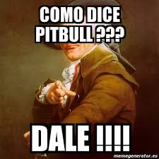 Pitbull Meme Dale - meme joseph ducreux como dice pitbull dale 268439