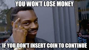 Continue Meme - you won t lose money if you don t insert coin to continue