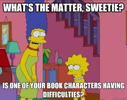 Funny Character Memes - what s the matter sweetie is one of your book characters having