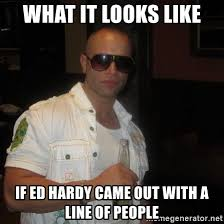 Ed Hardy Meme - what it looks like if ed hardy came out with a line of people c mo