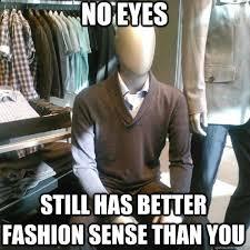 Bad Fashion Meme - no eyes still has better fashion sense than you trenderman quickmeme