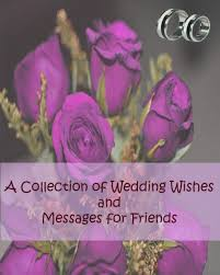wedding wishes message a collection of wedding wishes and messages for friends holidappy