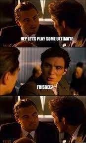Ultimate Frisbee Memes - inception memes quickmeme