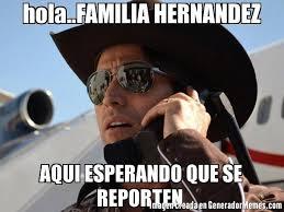 Hernandez Meme - hola familia hernandez aqui esperando que se reporten meme de