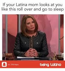 Go Sleep Meme - if your latina mom looks at you like this roll over and go to sleep